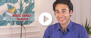 Témoignage vidéo de Mickaël Eskenasi, psychologue-clinicien et expert dans une start-up spécialisée dans les neurosciences.